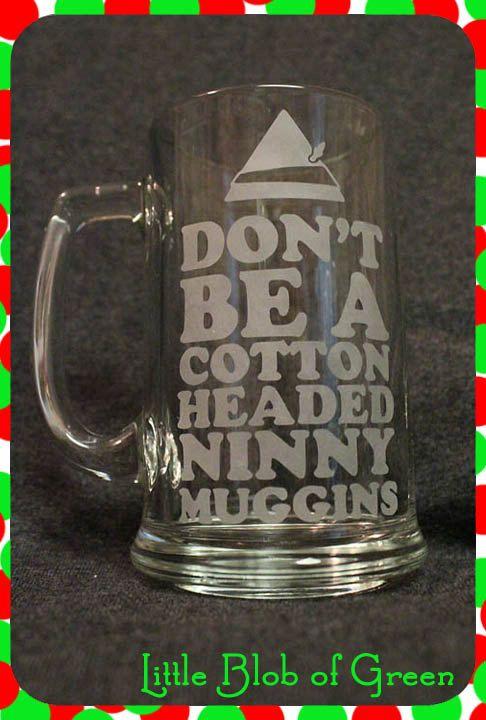 Dont Be A Cotton Headed Ninny Muggins  15oz by LittleBlobOfGreen, $12.00