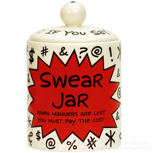 Swear Jar When Manners Are Lost You Must Pay The Cost For Every Profane Word Said The Culprit Must Put A Predetermined Amount Of Cash Swear Jar Jar Swear