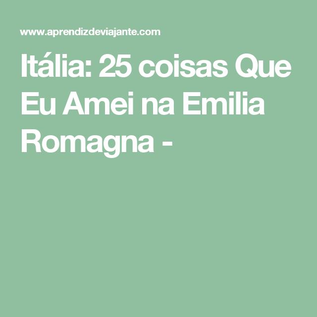 Itália: 25 coisas Que Eu Amei na Emilia Romagna -