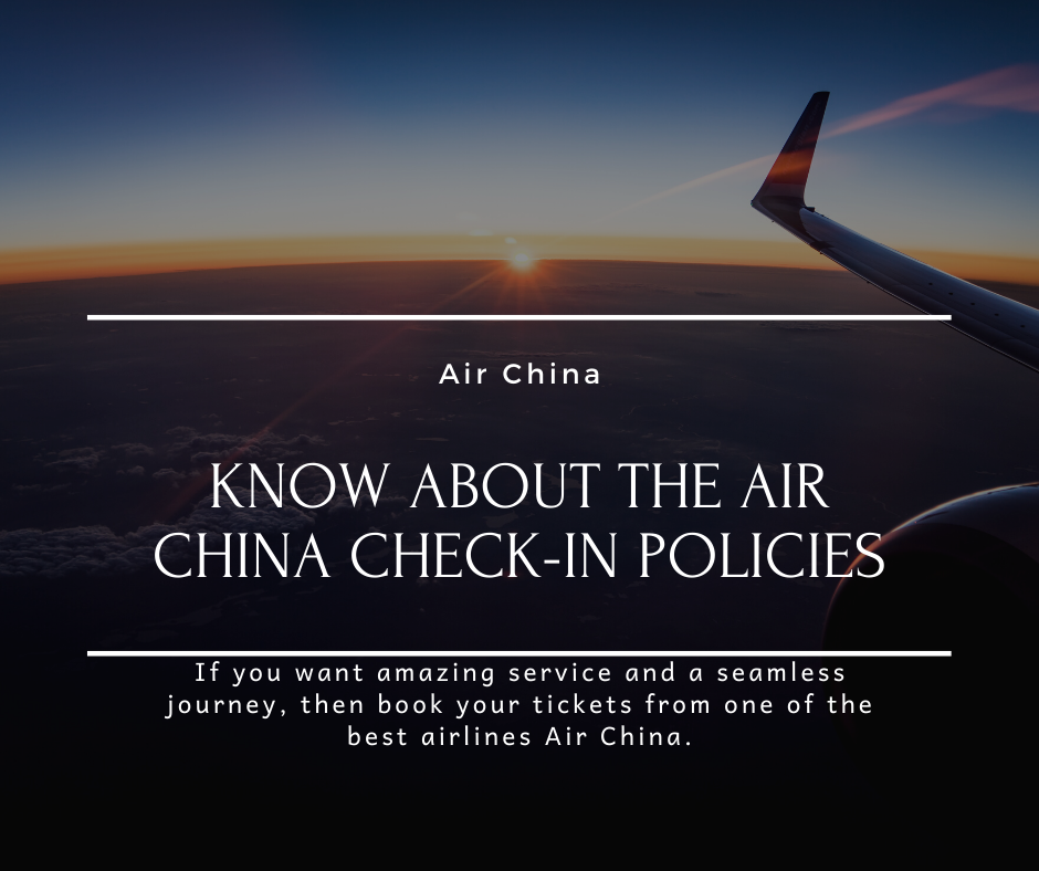 Know about the Air China Check-in policies in 2020   Air ...