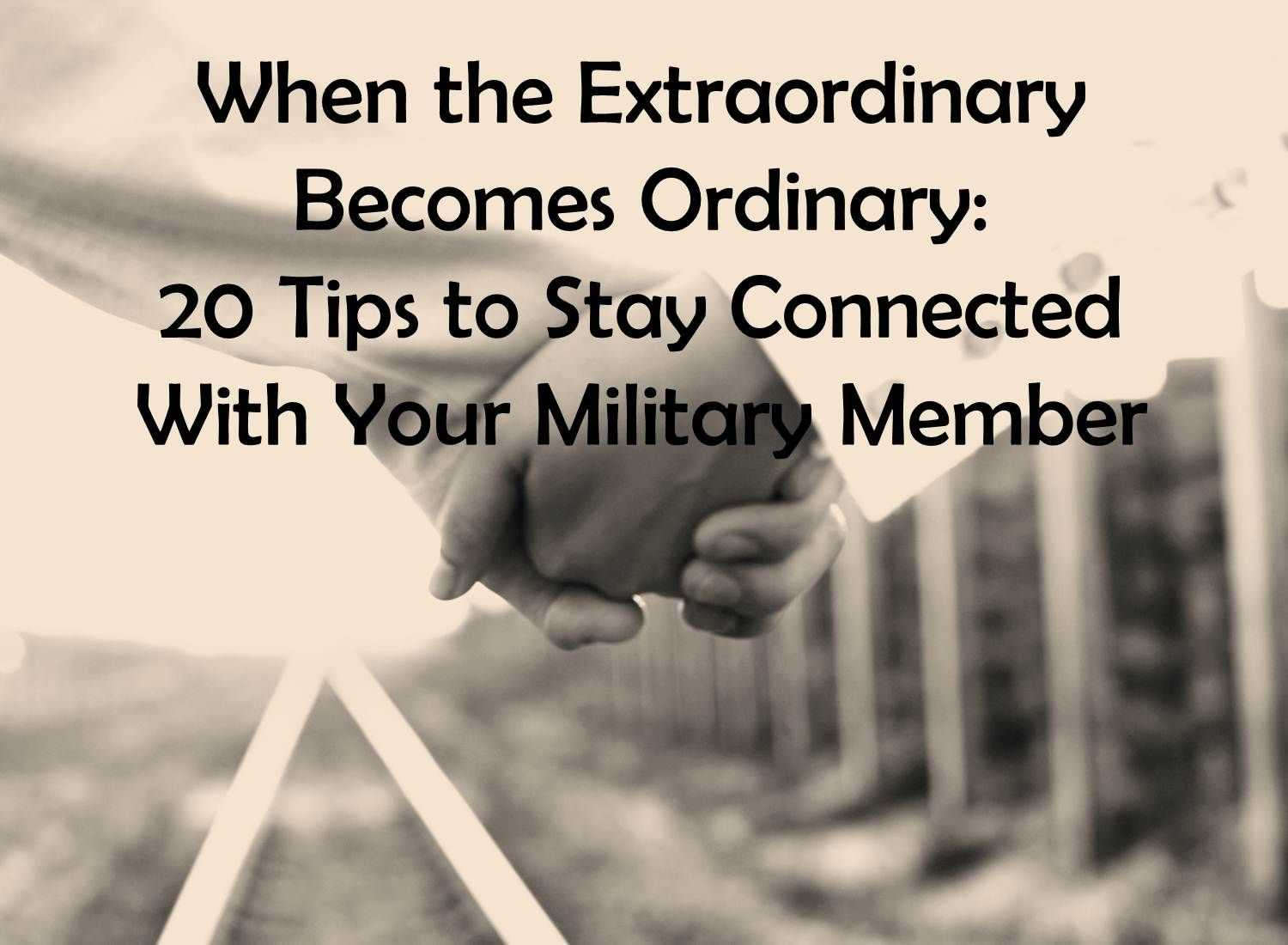 Military Love Quotes When The Extraordinary Becomes Ordinary Staying Connected When You