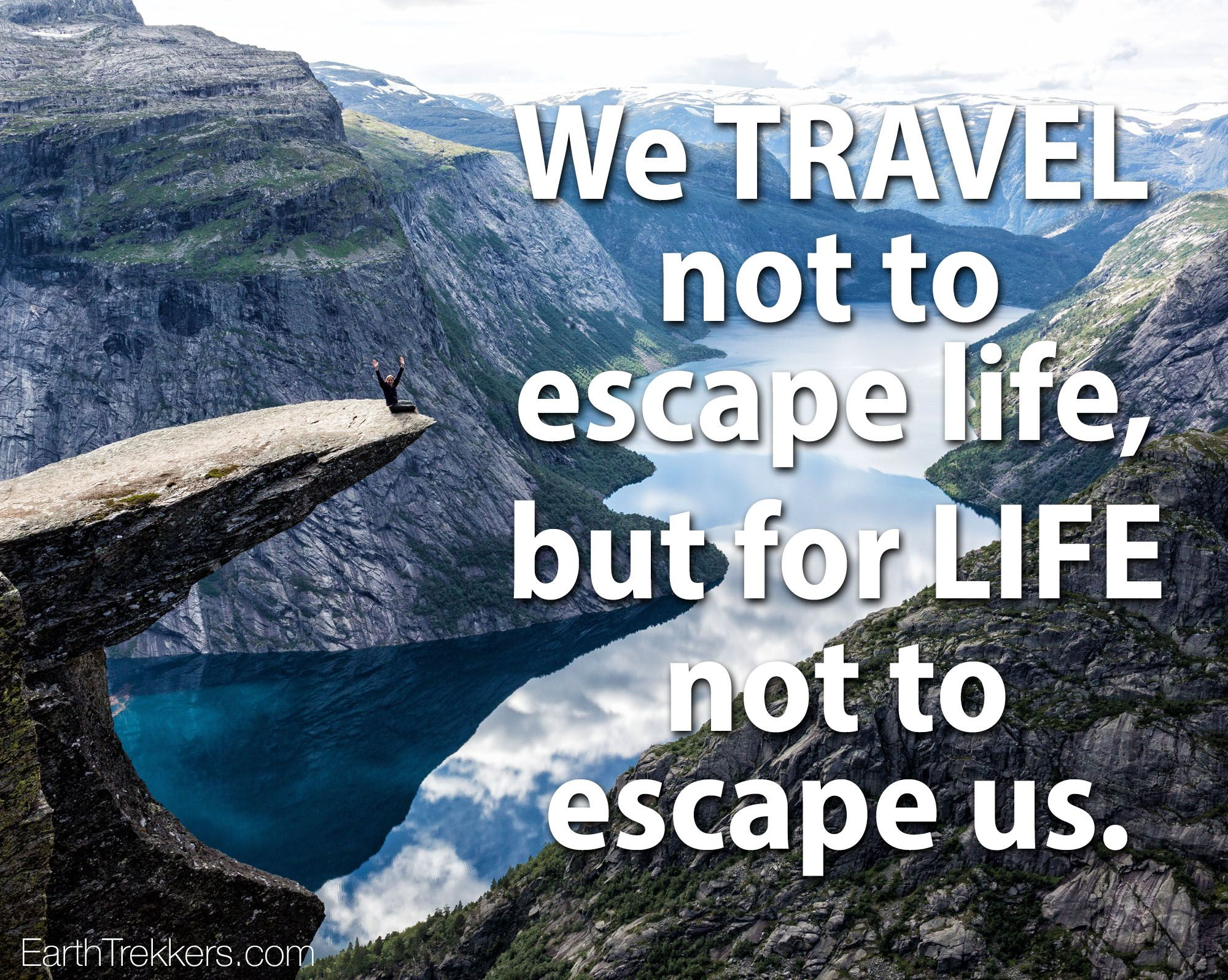 We Travel Not To Escape Life But For Life Not To Escape Us Travel