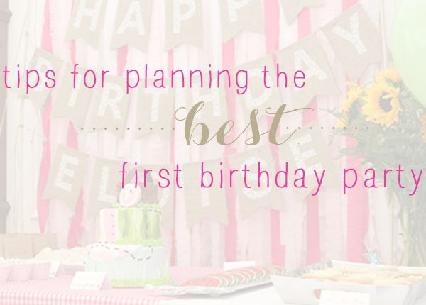 Nine tips for planning the BEST first birthday party + a ...