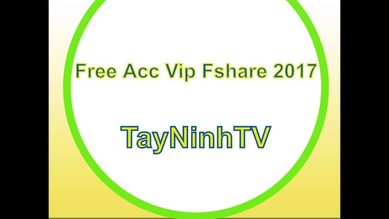 Share Acc VIP Fshare - Free Acc Fshare Vip 2017- Acc Fshare.vn