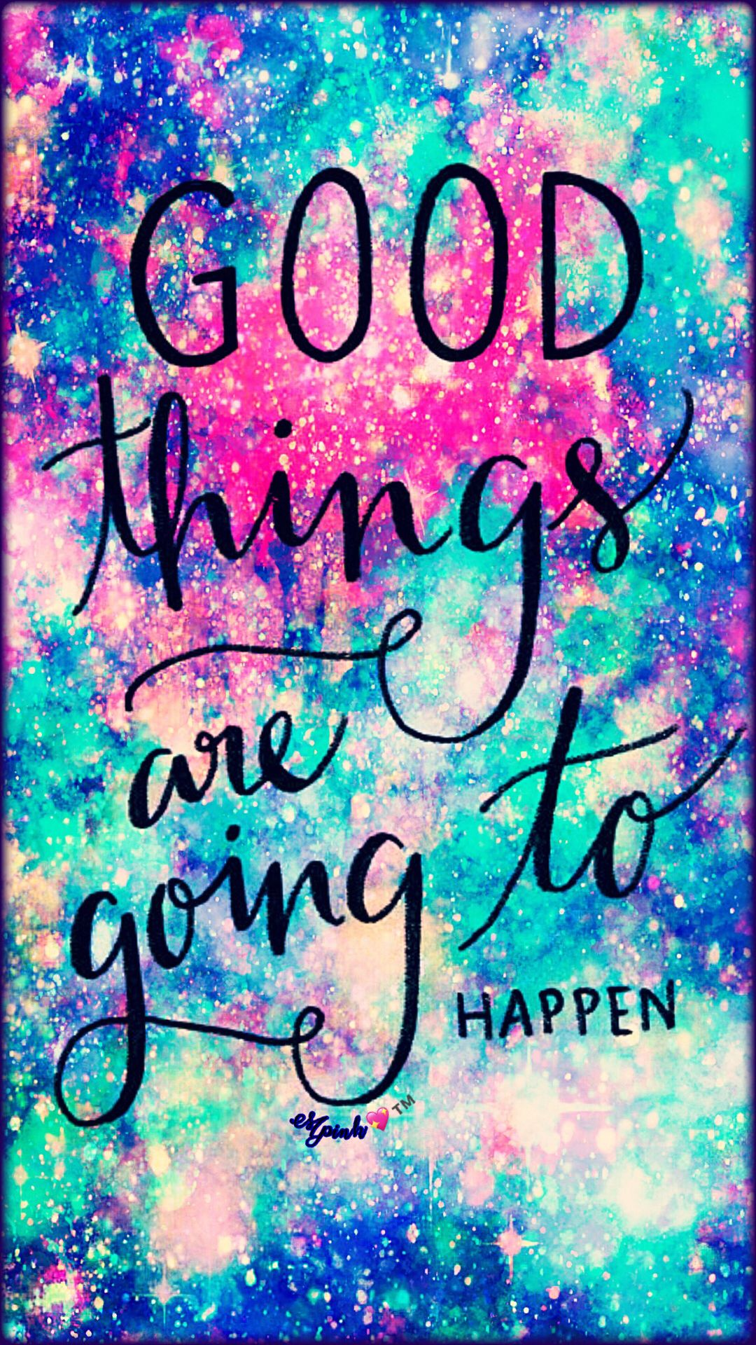 Good Things Are Going To Happen Galaxy Wallpaper #androidwallpaper ...