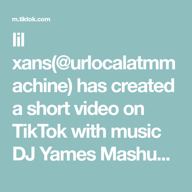 Lil Xans Urlocalatmmachine Has Created A Short Video On Tiktok With Music Dj Yames Mashup 6 If This Doesn T Make You Mad You Have A P Greenscreen Dj You Mad