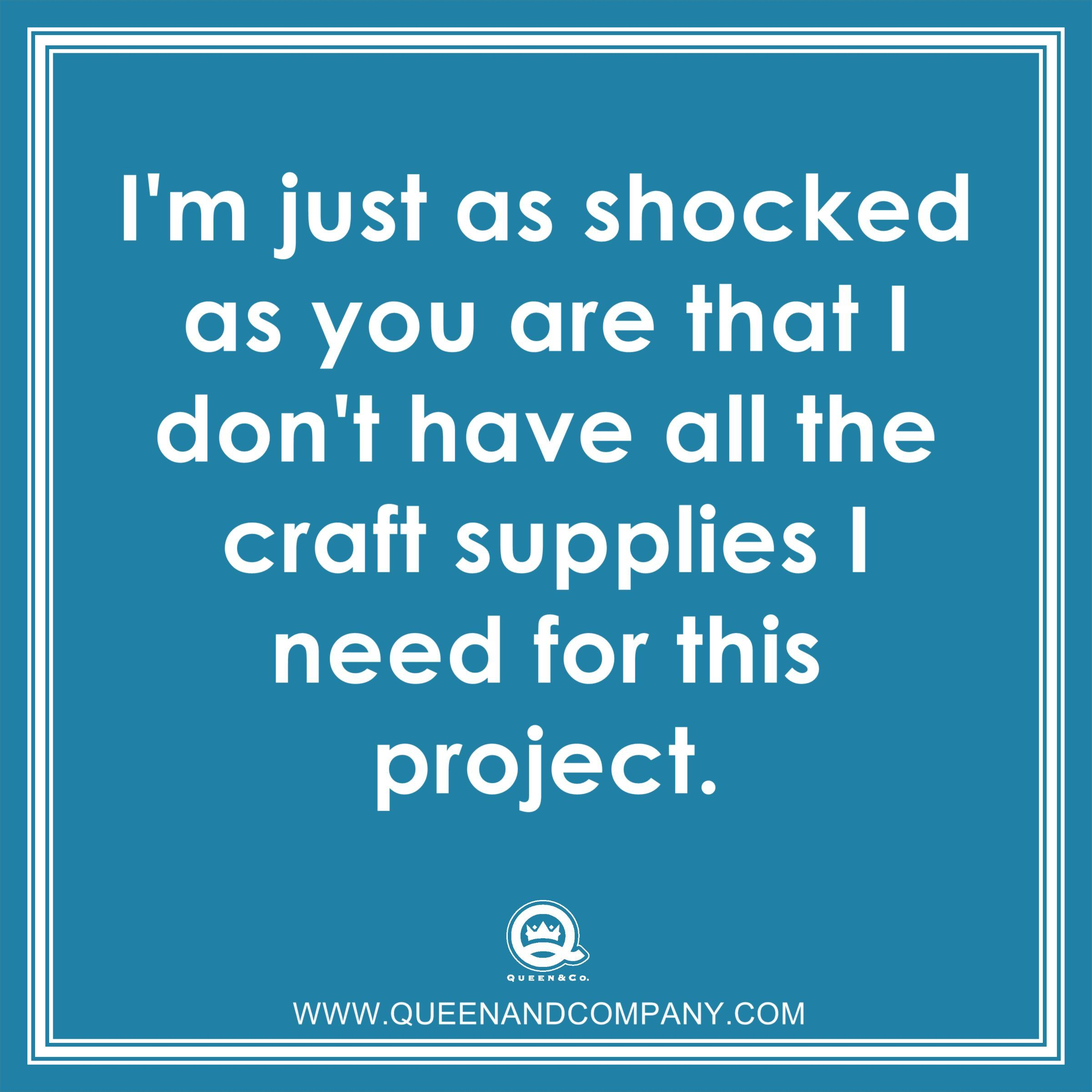 Crafting Meme Humor Joke After All These Years Shopping For Craft Supplies You D Think We D Have Everything We Nee Sewing Quotes Craft Quotes Knitting Humor