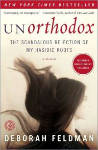 Unorthodox The Scandalous Rejection Of My Hasidic Roots Deborah Feldman Book Worth Reading Worth Reading