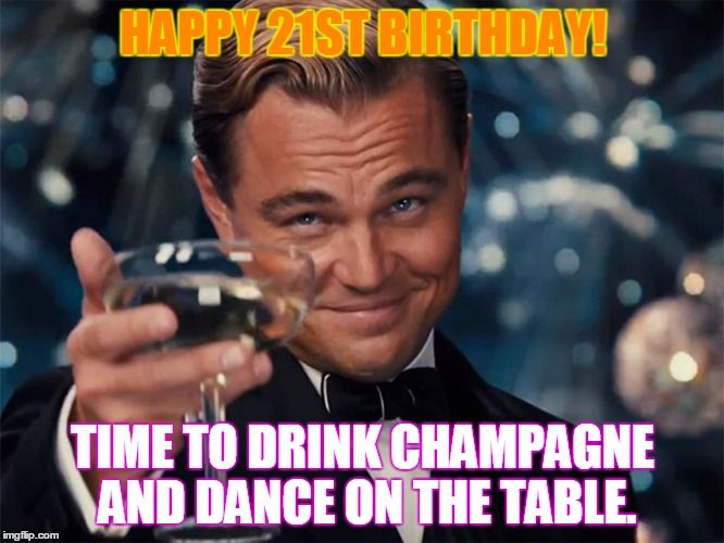 Funny Birthday Drinking Meme : Happy st birthday time to drink champagne and dance on