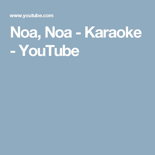 Noa Noa Karaoke Youtube Karaoke Youtube