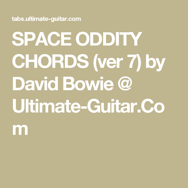 SPACE ODDITY CHORDS (ver 7) by David Bowie @ Ultimate-Guitar.Com ...
