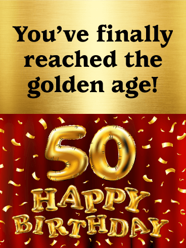 Golden Age Happy 50th Birthday Card They Say 50 Is The Golden Age