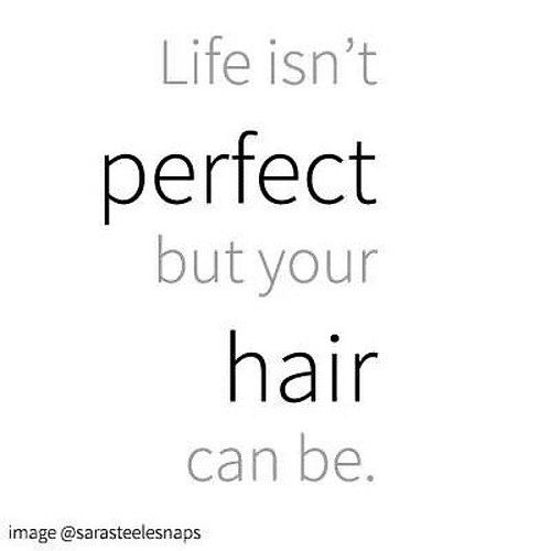 Life Isn T Perfect But Your Hair Can Be Author Unknown Motivationalmonday Hair Quote Check Out Www Sarasteele Co Uk Inspirational Quotes Life Monday Motivation