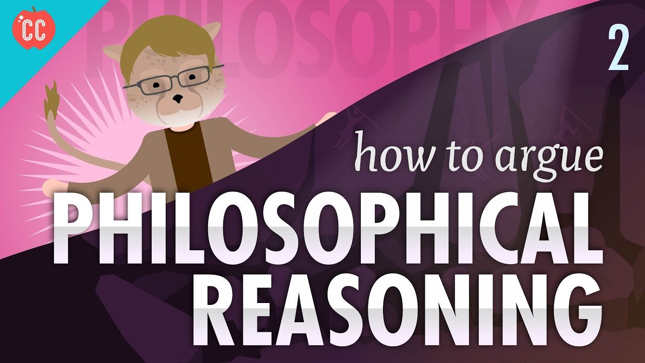How To Argue Philosophical Reasoning Crash Course Philosophy 2 Crash Course Logic And Critical Thinking Philosophy