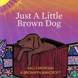 Fremantle Press : Books : Just a Little Brown Dog new edition by Sally Morgan with illustrations by Bronwyn Bancroft