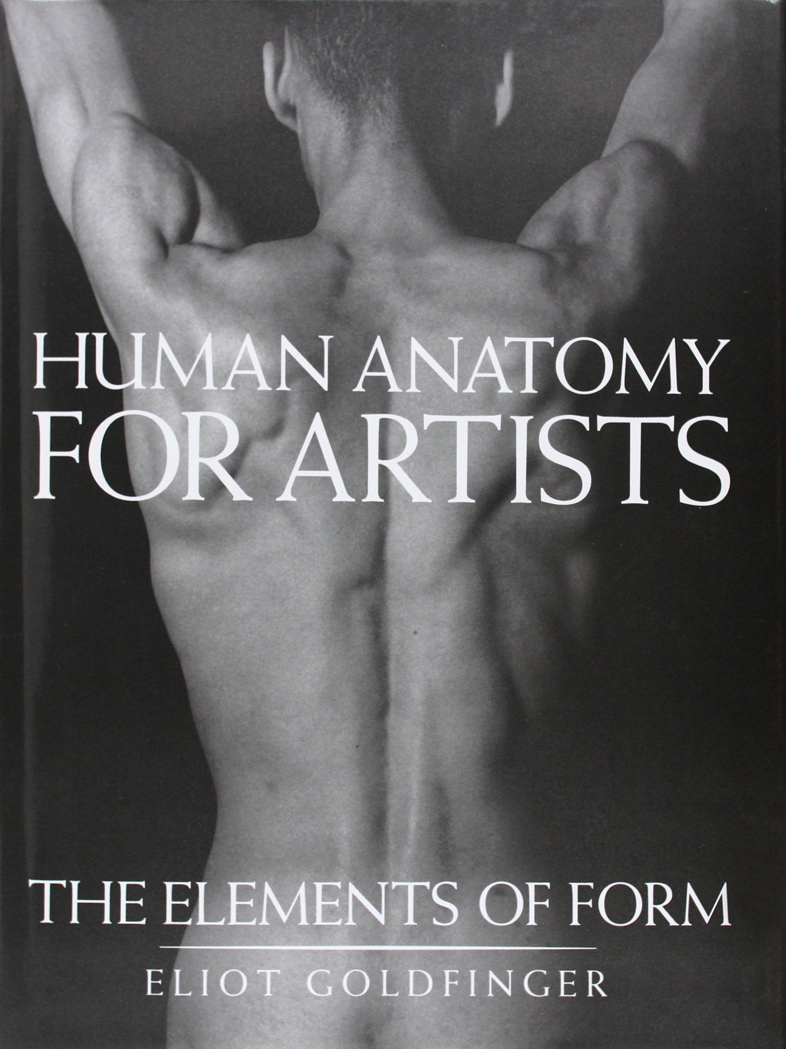 Human Anatomy for Artists: The Elements of Form by Eliot Goldfinger ...