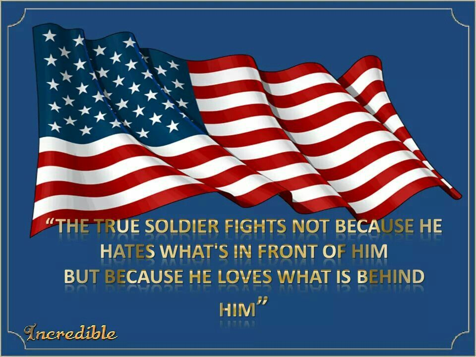 The True Soldier Historical Quotes American Heroes America Flag
