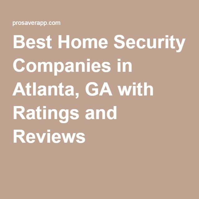 Best Home Security Companies In Atlanta Ga With Ratings And Reviews Plumbing Companies Home Security Companies Best Roofing Company