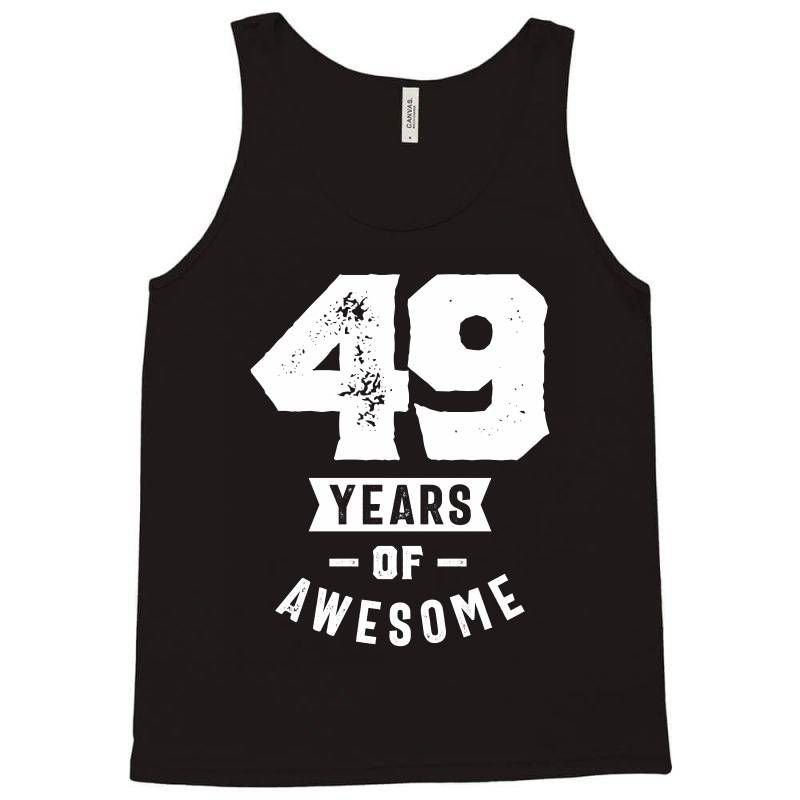 49 Years Of Awesome. This product makes a perfect gift for anyone who will celebrate their 49th birthday. Get your awesome 49 year old birthday tee now.It is the perfect vintage birthday gift for anyone turning 49 years old. Best Gift for family member, husband, wife, boyfriend, daughter, son, girlfriend, brother, sister or yourself.. Unisex Tank Top. The softest, smoothest, best looking unisex tank. Tanks are printed with cool, funny, unique and high quality art from our artist. more colors and