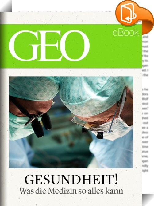 Gesundheit Was Die Medizin So Alles Kann Geo Ebook Wie
