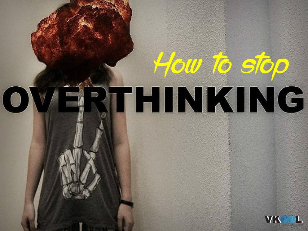 How to Stop Overthinking – Take It Easy and Enjoy Life by VKool via slideshare
