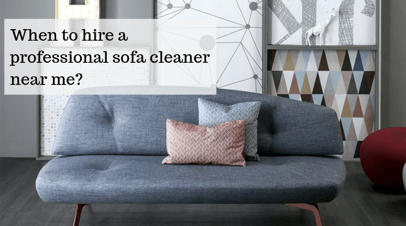 Why To Hire A Professional Sofa Cleaner Near Me Clean Sofa