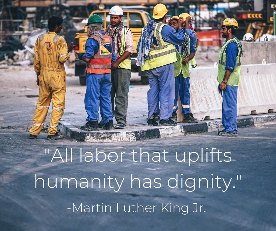"""""""All labor that uplifts humanity has dignity."""" Martin"""