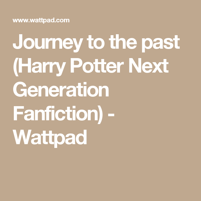Journey to the past (Harry Potter Next Generation Fanfiction