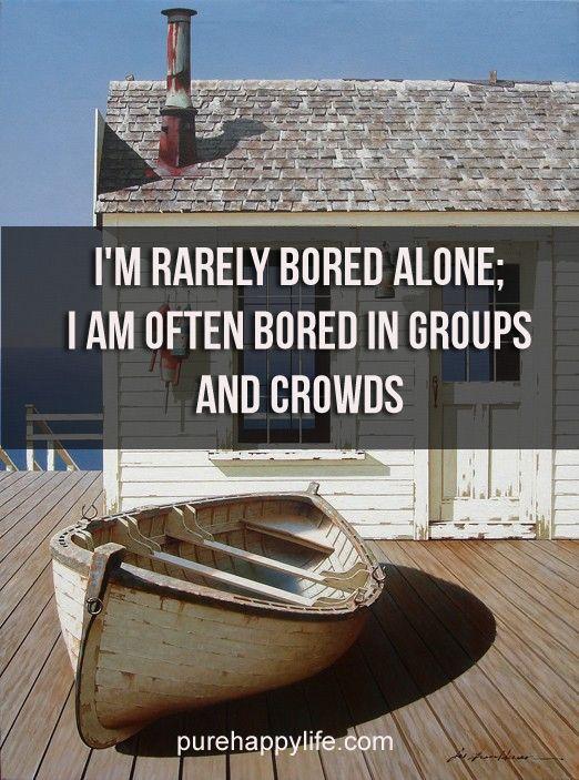 #quotes More On Purehappylife.com   Iu0027m Rarely Bored Alone; I