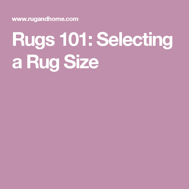 Rugs 101: Selecting Rug Sizes for Every Room | Pinterest | Room ...