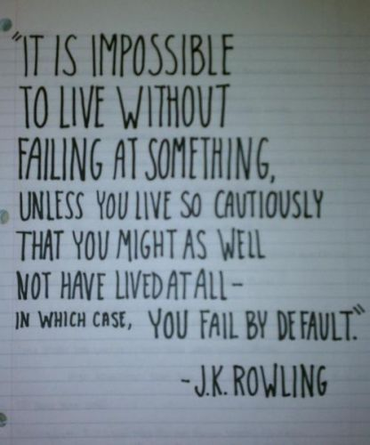 Do you accept failure as an aspect of your journey?  J.K. Rowling discusses the upsides of life's downsides in this graduation speech at Harvard: http://relaxandsucceed.wordpress.com/2013/06/08/j-k-rowling-on-failure/