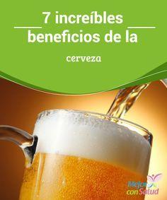 7 Increíbles Beneficios De La Cerveza Mejor Con Salud Cerveza Cerveza Sin Alcohol Salud