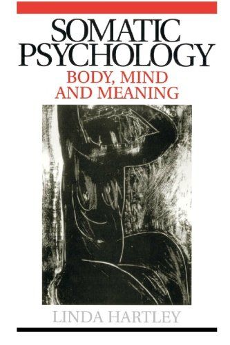 Download Free Somatic Psychology Body Mind And Meaning Pdf