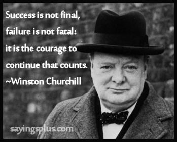Success Is Not Final Failure Is Not Fatal It Is The Courage To