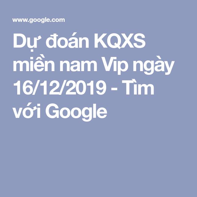 Dự đoán Kqxs Miền Nam Vip Ngày 16 12 2019 Tìm Với Google