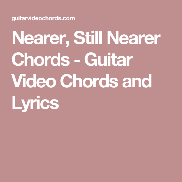 Nearer Still Nearer Chords Guitar Video Chords And Lyrics Songs