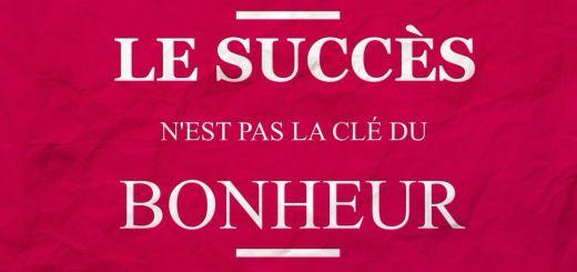 Le succès n'est pas la clé du bonheur.....