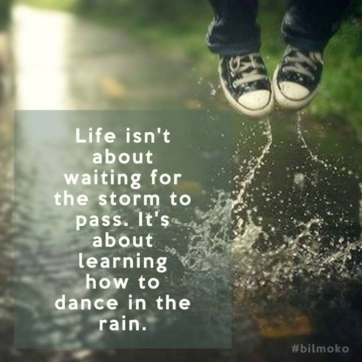 Life Isnt About Waiting For The Storm
