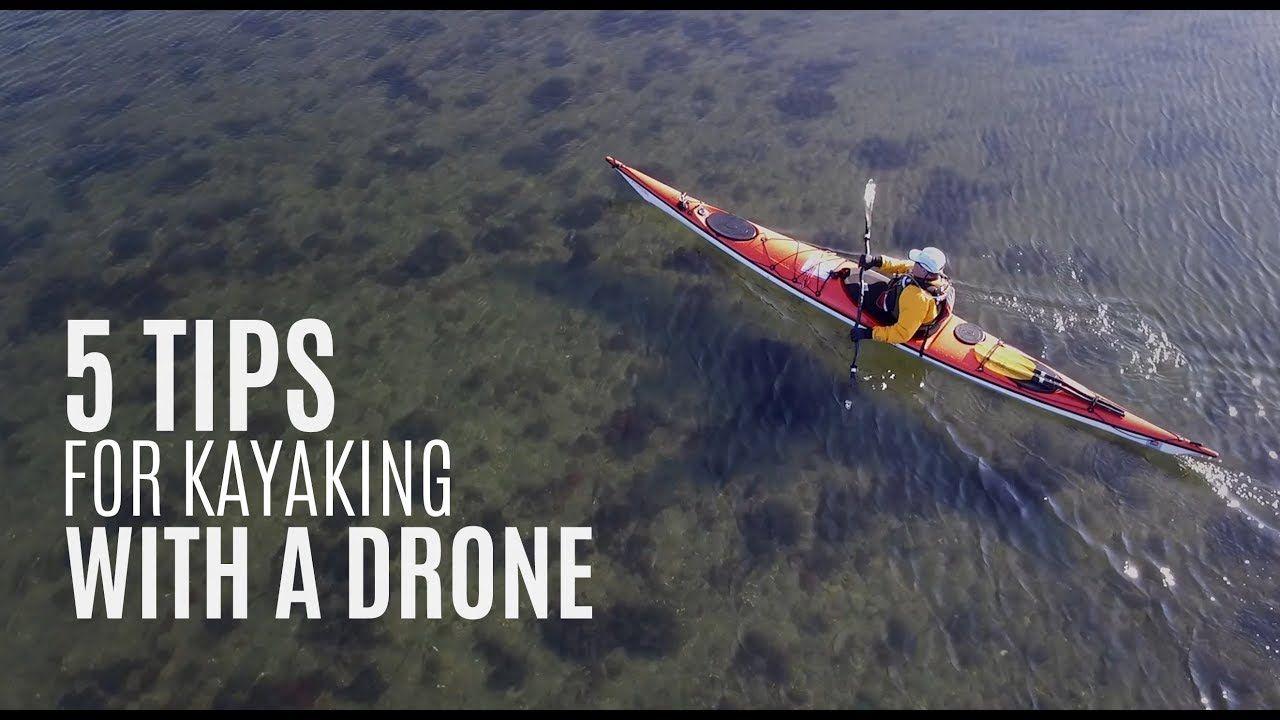 5 tips for kayaking with a drone mavic phantom spark