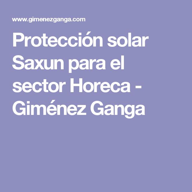 Proteccion Solar Saxun Para El Sector Horeca Gimenez Ganga Proteccion Solar Sol Protecciones