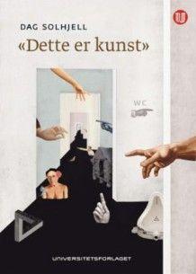 """""""Dette er kunst"""" av Dag Solhjell (Innbundet)"""