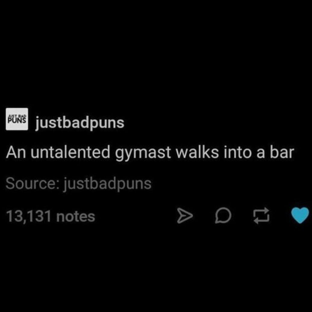An Untalented Gymnast Walks Into A Bar Corny Jokes Bad Jokes Self Deprecating Humor
