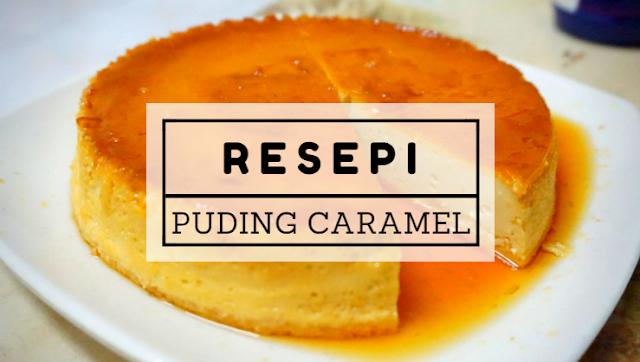 Resepi Puding Karamel Mudah Dan Sedap Puding Karamel Resep Makanan Resep Masakan