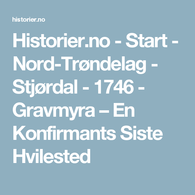 Historier.no - Start - Nord-Trøndelag - Stjørdal - 1746 - Gravmyra – En Konfirmants Siste Hvilested
