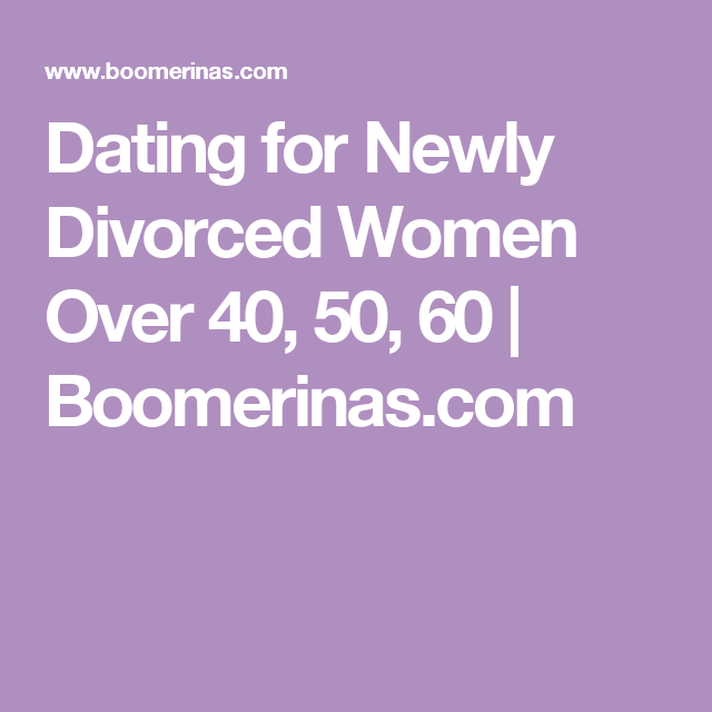 Dating a newly divorced woman