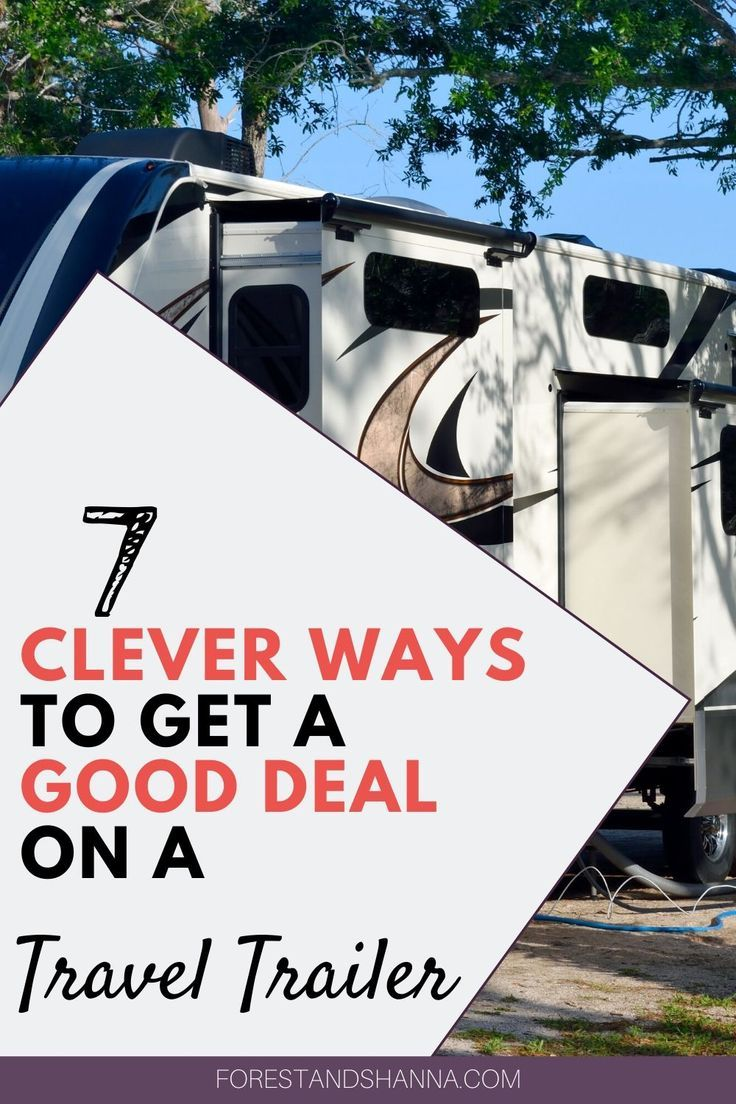 Thinking about buying a camper? Here are 7 clever ways to get a good deal on a travel trailer. #rvliving #rvlifestyle #rv #camper | rv camping | rv hacks | | RV Living for Beginners | RV Life - Bloggers
