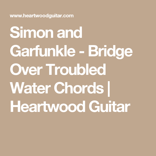 Simon and Garfunkle - Bridge Over Troubled Water Chords | Heartwood ...
