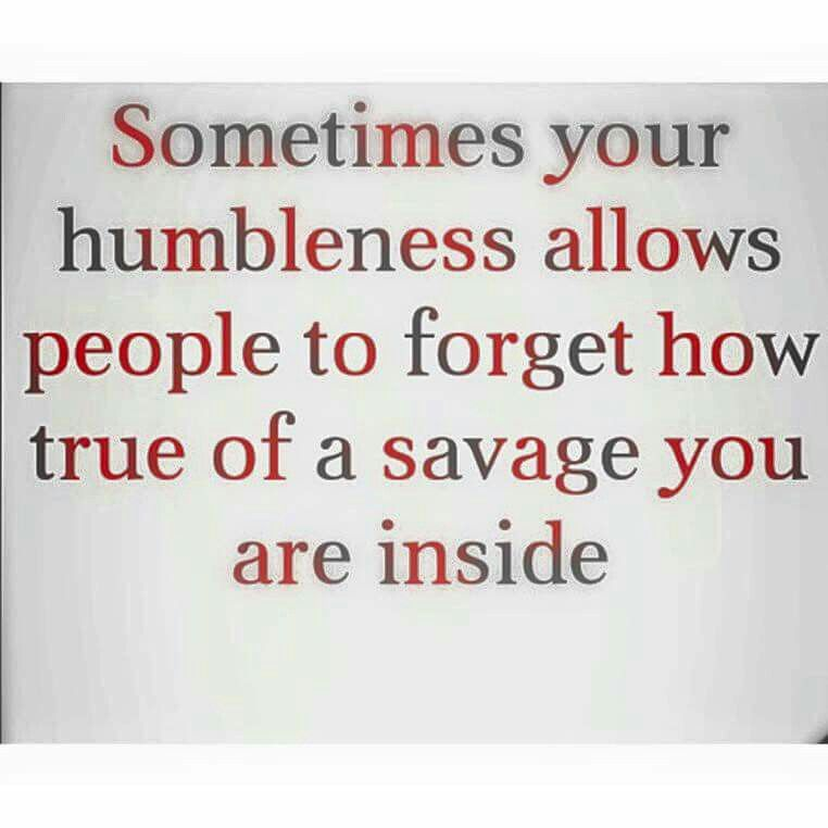 Savage Funny Quotes Pics Download: Humble But Still Savage