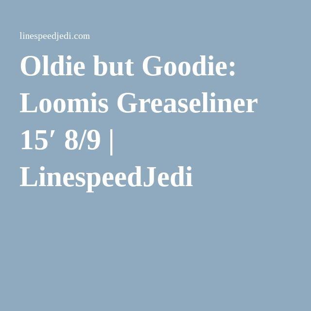 Oldie but Goodie: Loomis Greaseliner 15′ 8/9   LinespeedJedi