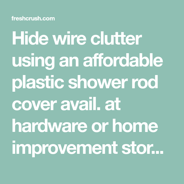 Hide wire clutter with plastic shower rod cover   Hide wires